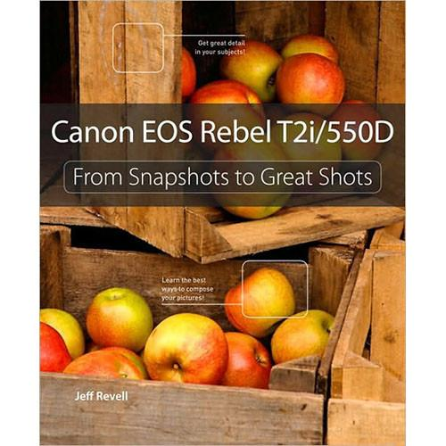 Pearson Education Book: Canon EOS Rebel T2i 550D: From Snapshots to Great Shots by Jeff Revell