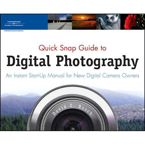 Cengage Course Tech. Book: Quick Snap Guide to Digital Photography: An Instant Start-Up Manual for New Digital Camera Owners by David D. Busch