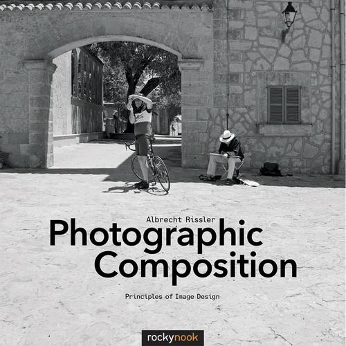 Albrecht Rissler Photographic Composition: Principles of